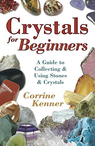 Crystals for Beginners: A Guide to Collecting & Using Stones...