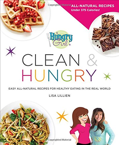 Hungry Girl Clean & Hungry: Easy All-Natural Recipes for Healthy Eating in the Real World 1