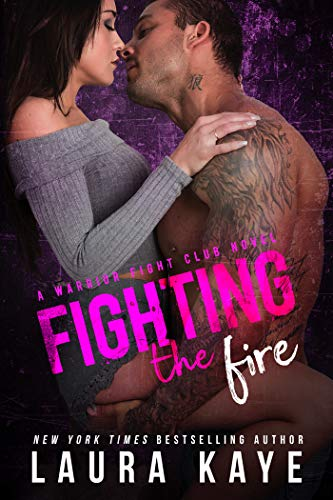 Fighting the Fire (Warrior Fight Club Book 3) by [Laura Kaye]