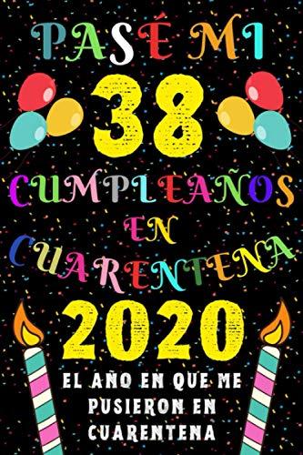 Pasé Mi 38 Cumpleaños En Cuarentena 2020 El Año En Que Me Pusieron En Cuarentena: Ideas de Regalo de los Hombres & Mujeres | Regalos de Cumpleaños ... | Regalo de Aniversario | Cuaderno de Notas