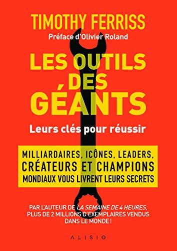 Les outils des géants : leurs clés pour réussir: Milliardaires, icônes, leaders, créateurs et champions