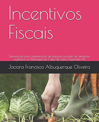 Incentivos Fiscais: Subvenções para implantação de empresa privada de alimentos orgânicos no Município do Cabo de Santo Agostinho/PE