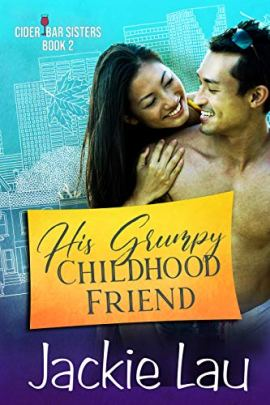His Grumpy Childhood Friend (Cider Bar Sisters Book 2) by [Jackie Lau]