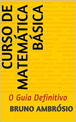 Curso de Matemática Básica: O Guia Definitivo