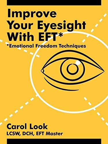 Improve Your Eyesight with EFT*: *Emotional Freedom...