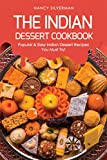 The Indian Dessert Cookbook: Popular & Easy Indian Dessert Recipes You Must Try!
