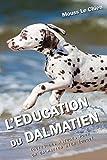 L'EDUCATION DU DALMATIEN: Toutes les astuces pour un Dalmatien bien éduqué