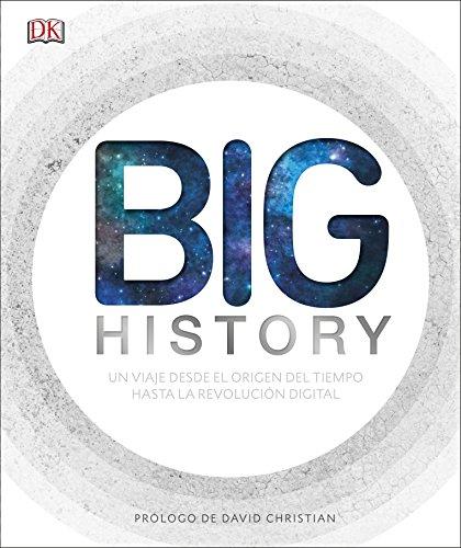Big History: El apasionante viaje que nos ha llevado desde el origen del tiempo hasta la revolución