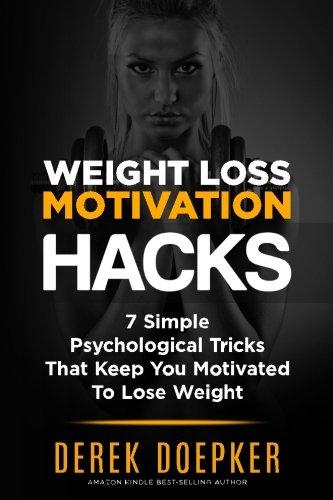 Weight Loss Motivation Hacks: 7 Psychological Tricks That...