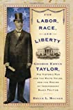 For Labor, Race, and Liberty: George Edwin Taylor, His Historic Run for the White House, and the Making of Independent Black Politics