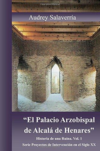 """""""El Palacio Arzobispal de Alcala de Henares."""": Historia de una Ruina: Volume 1 (Proyectos de Interve"""