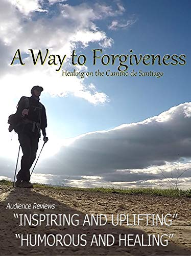 A Way To Forgiveness - Healing On The Camino de Santiago