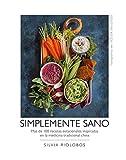 Simplemente sano: Más de 100 recetas estacionales...