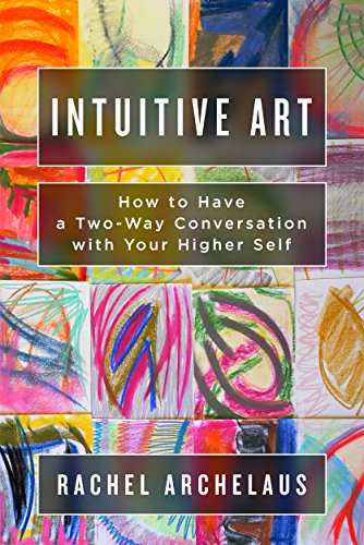 Intuitive Art: How to Have a Two-Way Conversation with Your Higher Self by [Rachel  Archelaus, Jennifer Pesavento]