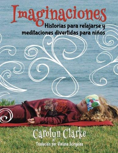 Imaginaciones: Historias para relajarse y meditaciones divertidas para niños (Imaginations Spanish