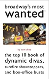 Broadway's Most Wanted™: The Top 10 Book of Dynamic Divas, Surefire Showstoppers, and Box-Office Busts