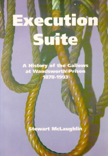 Execution Suite: A History of the Gallows at Wandsworth Prison 1878-1993
