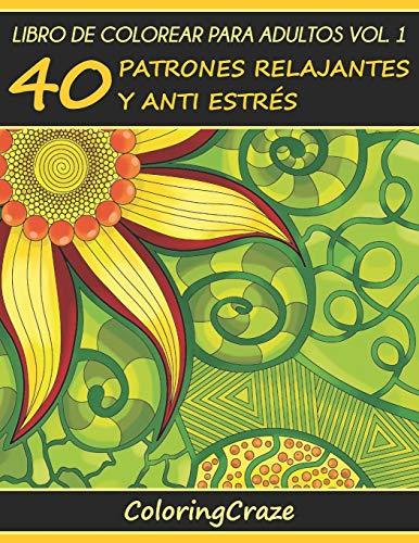 Libro de Colorear para Adultos Volumen 1: 40 Patrones Relajantes y Anti Estrés: Volume 1 (Colecció