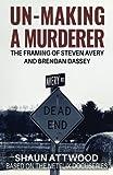 Un-Making a Murderer: The...