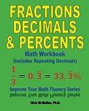 Fractions, Decimals, & Percents Math Workbook (Includes Repeating Decimals): Improve Your Math Fluency Series