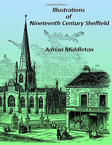 Illustrations of Nineteenth Century Sheffield: From Pawson and Brailsford's 'Illustrated Guide to Sheffield'