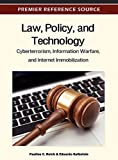 Law, Policy and Technology: Cyberterrorism, Information Warfare and Internet Immobilization