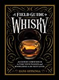 A A Field Guide To Whisky: An Expert Compendium To Take Your Passion And Knowledge To The...