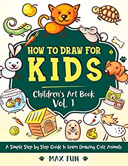 How To Draw For Kids A Simple Step By Step Guide To Learn Drawing Cute Animals Children S Art Book Vol 1 Children S Drawing Books Kindle Edition By Fun Max Children Kindle