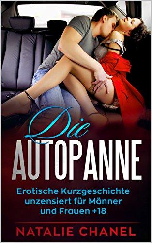 Die Autopanne: Erotische Kurzgeschichte unzensiert für Männer und Frauen...