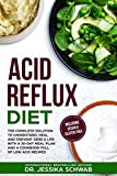 ACID REFLUX DIET: The Complete Solution to Understand, Heal and Prevent GERD & LPR with a 30-Day Meal Plan and a Cookbook Full of Low Acid Recipes Including Vegan & Gluten-Free