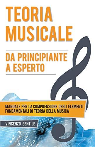Teoria Musicale: Manuale per la comprensione degli elementi fondamentali di teoria della musica - Da principiante a esperto