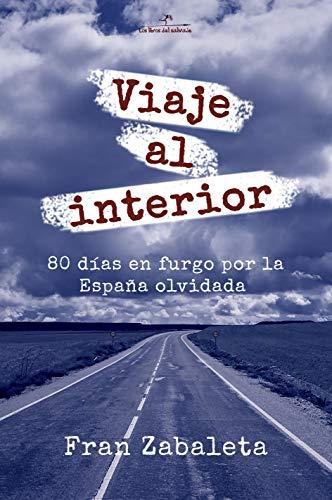 Viaje al interior: 80 días en furgo por la España olvidada (Nómadas...