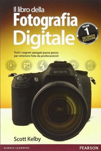 Il libro della fotografia digitale. Tutti i segreti spiegati passo passo per ottenere foto da professionisti (Vol. 1)
