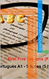 Aprender Português em Lições - lições 1 a 5 (A1): Learning Portuguese in Lessons - lessons 1 to 5 (A1) (Portuguese Edition)