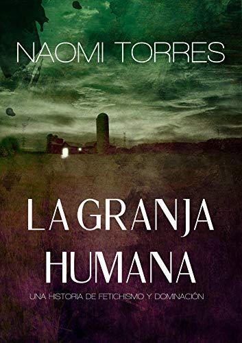 LA GRANJA HUMANA de NAOMI TORRES