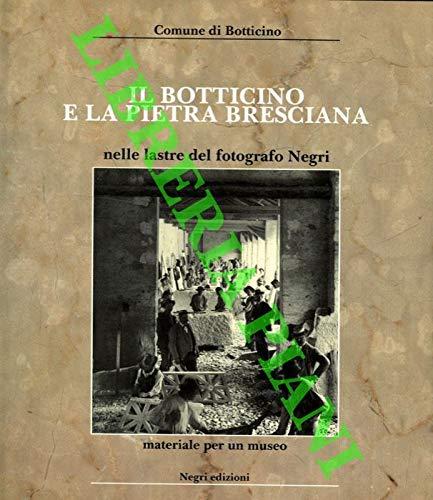 Il Botticino e la pietra bresciana nelle lastre del fotografo Negri. Materiale per un museo.