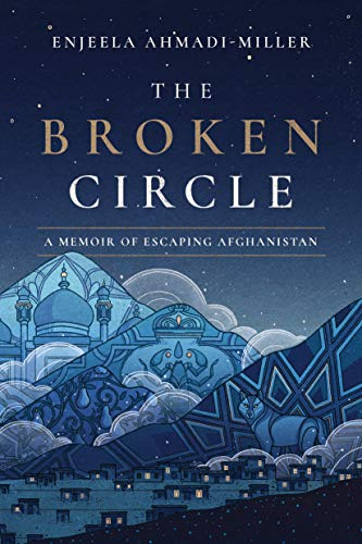 The Broken Circle: A Memoir of Escaping Afghanistan Kindle Edition