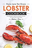 Fresh from The Ocean Lobster Cookbook: Sustainable & Delicious Lobster Recipes for Every Day of the Week
