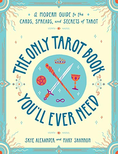 The Only Tarot Book You'll Ever Need: A Modern Guide to the...