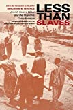 Less Than Slaves: Jewish Forced Labor and the Quest for Compensation by...