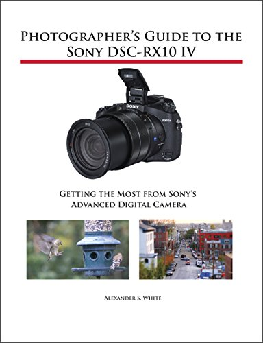 Photographer's Guide to the Sony DSC-RX10 IV: Getting the Most...