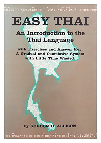 Easy Thai: An introduction to the Thai language, with exercise key and answer, a gradual and cumulative system with little loss time