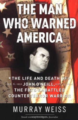 Image of The Man Who Warned America: The Life and Death of John O'Neill, the FBI's Embattled Counterterror Warrior