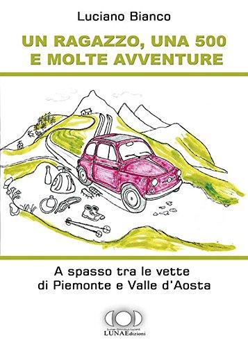 Un ragazzo, una 500 e molte avventure. A spasso tra le vette di Piemonte e Valle d'Aosta