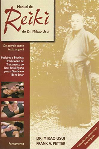 Manual de Reiki do Dr. Mikao Usui: Posições e Técnicas Tradicionais de Tratamento do Usui Reiki Ryoho Para Saúde e o Bem-Estar
