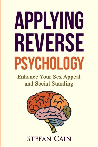 Applying Reverse Psychology - Enhance Your Sex Appeal and...