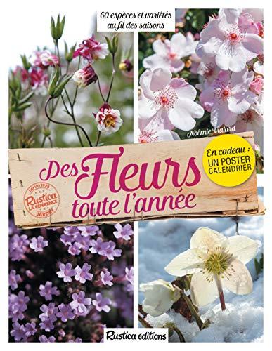 Des fleurs toute l'année: 60 espèces et variétés au fil des saisons
