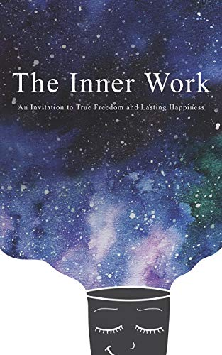 The Inner Work: An Invitation to True Freedom and Lasting...