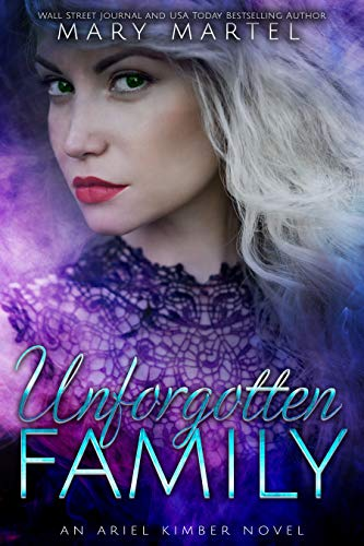 Unforgotten Family (An Ariel Kimber Novel Book 6) by [Mary Martel]