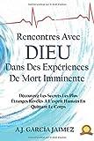 Rencontres Avec Dieu Dans Des Expériences De Mort Imminente: Découvrez Les Secrets Les...